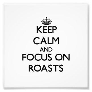 Keep Calm and focus on Roasts Art Photo