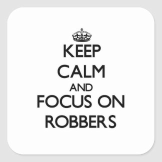 Keep Calm and focus on Robbers Square Stickers