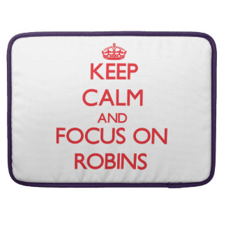 Keep Calm and focus on Robins Sleeves For MacBooks