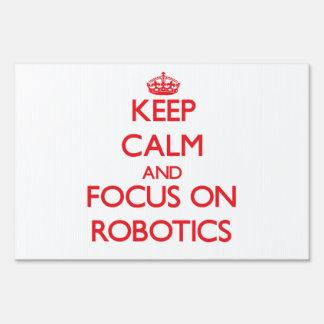 Keep Calm and focus on Robotics Signs