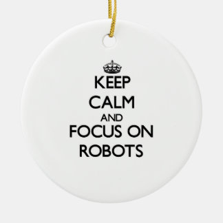 Keep Calm and focus on Robots Ornament