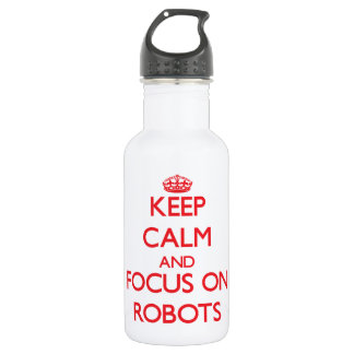 Keep calm and focus on Robots 18oz Water Bottle