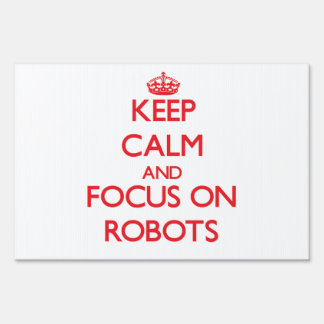 Keep calm and focus on Robots Yard Sign