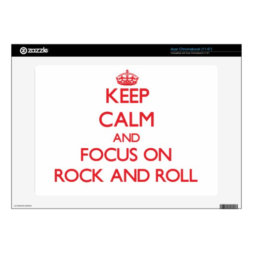 Keep Calm and focus on Rock And Roll Skins For Acer Chromebook