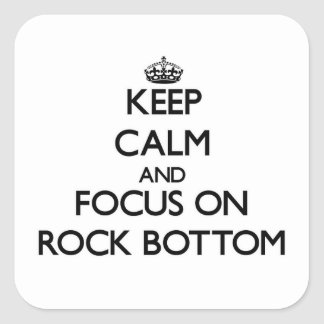 Keep Calm and focus on Rock Bottom Square Sticker