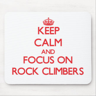 Keep Calm and focus on Rock Climbers Mouse Pad