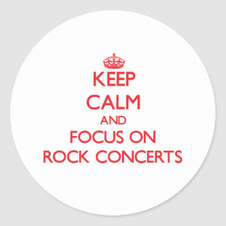 Keep Calm and focus on Rock Concerts Round Sticker
