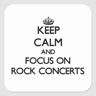Keep Calm and focus on Rock Concerts Square Sticker