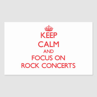 Keep Calm and focus on Rock Concerts Rectangle Stickers