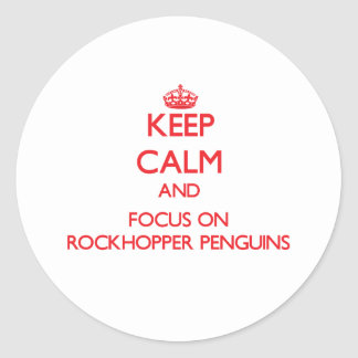 Keep calm and focus on Rockhopper Penguins Classic Round Sticker