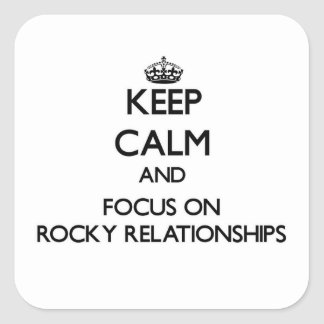 Keep Calm and focus on Rocky Relationships Square Stickers