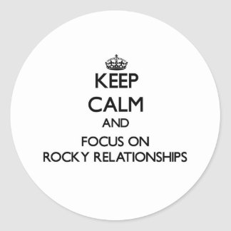 Keep Calm and focus on Rocky Relationships Round Stickers