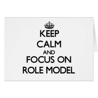 Keep Calm and focus on Role Model Greeting Cards