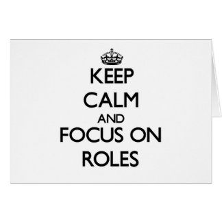Keep Calm and focus on Roles Greeting Cards