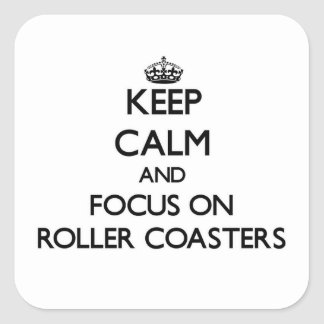 Keep Calm and focus on Roller Coasters Square Stickers