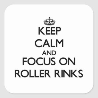 Keep Calm and focus on Roller Rinks Square Sticker