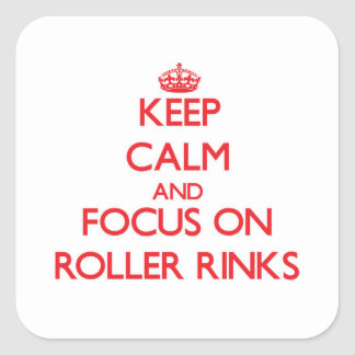 Keep Calm and focus on Roller Rinks Square Stickers