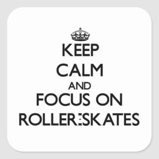 Keep Calm and focus on Roller-Skates Square Sticker