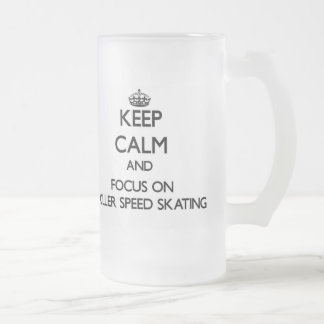 Keep calm and focus on Roller Speed Skating Glass Beer Mugs