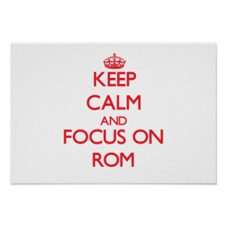Keep Calm and focus on Rom Posters