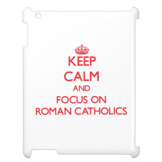 Keep Calm and focus on Roman Catholics iPad Covers