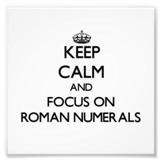 Keep Calm and focus on Roman Numerals Art Photo