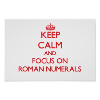 Keep Calm and focus on Roman Numerals Poster