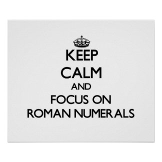 Keep Calm and focus on Roman Numerals Posters