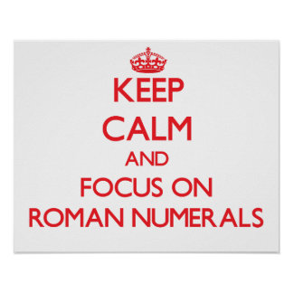 Keep Calm and focus on Roman Numerals Print