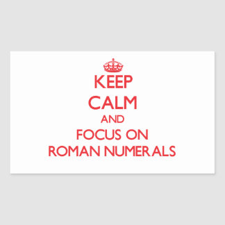 Keep Calm and focus on Roman Numerals Rectangle Stickers