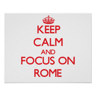 Keep Calm and focus on Rome Poster