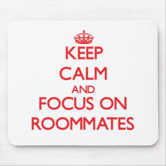 Keep Calm and focus on Roommates Mousepads