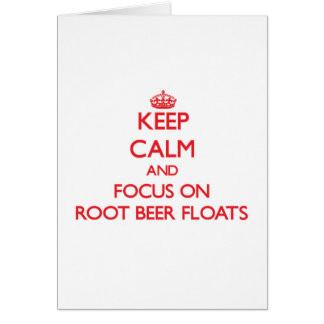 Keep Calm and focus on Root Beer Floats Greeting Card
