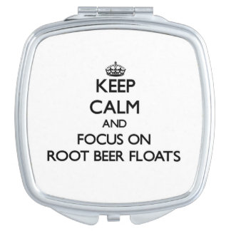 Keep Calm and focus on Root Beer Floats Travel Mirrors