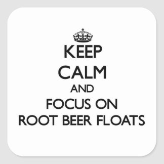 Keep Calm and focus on Root Beer Floats Square Sticker