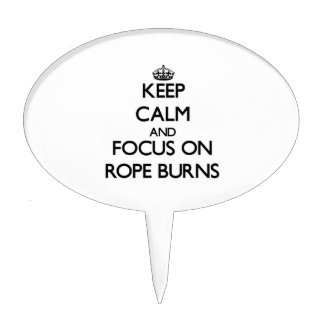Keep Calm and focus on Rope Burns Cake Topper