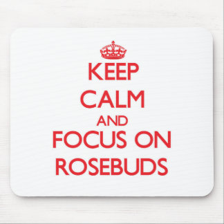 Keep Calm and focus on Rosebuds Mouse Pad