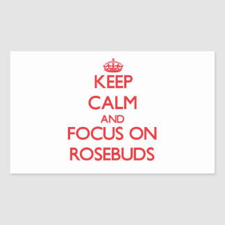 Keep Calm and focus on Rosebuds Rectangle Sticker