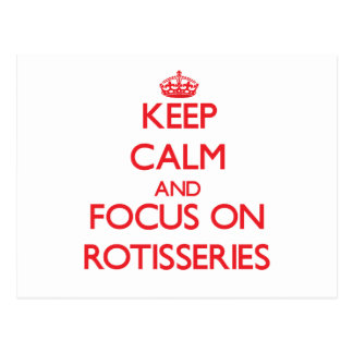 Keep Calm and focus on Rotisseries Postcard