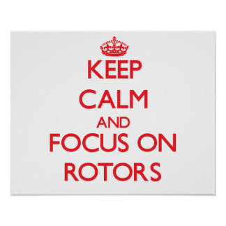 Keep Calm and focus on Rotors Posters