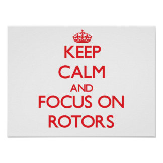 Keep Calm and focus on Rotors Poster