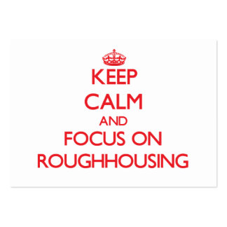 Keep Calm and focus on Roughhousing Business Card Templates