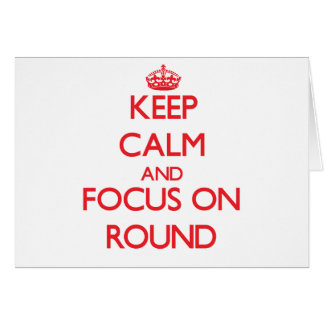 Keep Calm and focus on Round Greeting Card
