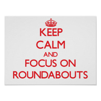Keep Calm and focus on Roundabouts Poster