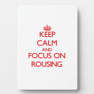 Keep Calm and focus on Rousing Plaques