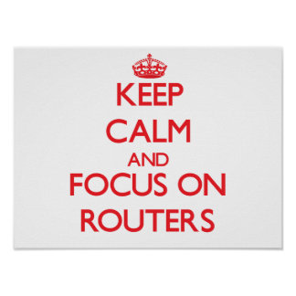 Keep Calm and focus on Routers Poster