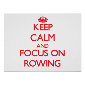 Keep Calm and focus on Rowing Posters
