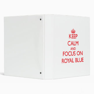 Keep Calm and focus on Royal Blue 3 Ring Binders