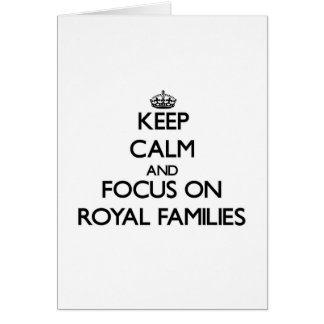 Keep Calm and focus on Royal Families Cards