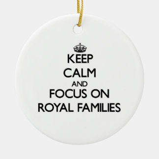 Keep Calm and focus on Royal Families Ceramic Ornament